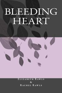 Bleeding Heart, Elizabeth Rawls, Rachel Rawls, poem book, poetry, short stories, riddles
