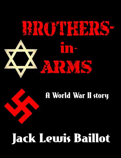 Brothers-In-Arms, Jack Lewis Baillot, a world war 2 story, WW2, new novel, war story, historical fiction,