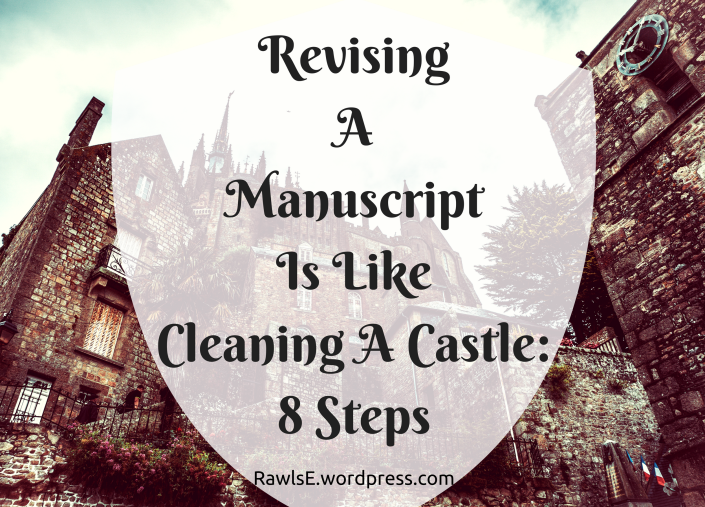 revising, manuscript, cleaning, castle, 8 steps, books, write tips, author blog, amwriting, rough draft, SFF books, fantasy books, epic books, must read, good reads, how to write, books 2017,