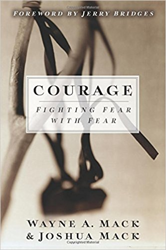 Courage Fighting Fear with Fear, Wayne a Mack, Joshua Mack, God, Bible, Christian book, how to fight fear, fear, faith, courage, love, bible study, study book, bible book,