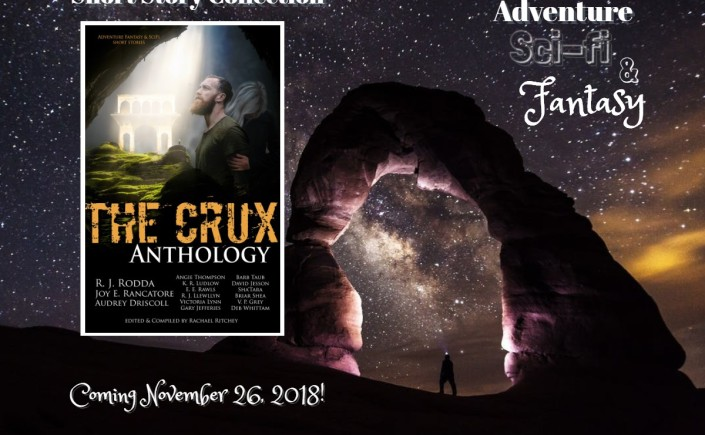The Crux, book anthology, adventure scifi fantasy anthology, scifi fantasy book, Rachael Ritchey, R.J. Rodda, Joy E. Rancatore, Audrey Driscoll, E.E. Rawls, Gary Jefferies, V.P. Grey, Victoria Lynn, Angie Thompson, K.R. Ludlow, books 2018, short story collections,