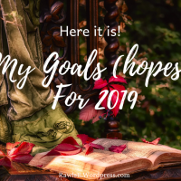 Here It Is: My Goals (hopes) For 2019! Plus, a look back.